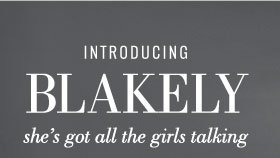 Introducing Blakely | she's got all the girls talking