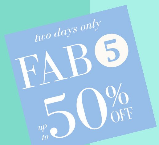two days only FAB 5 up up 50% OFF