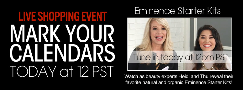 Eminence Starter Kits  Watch as beauty experts Heidi and Thu reveal their favorite natural and organic Eminence Starter Kits! Watch Video>>
