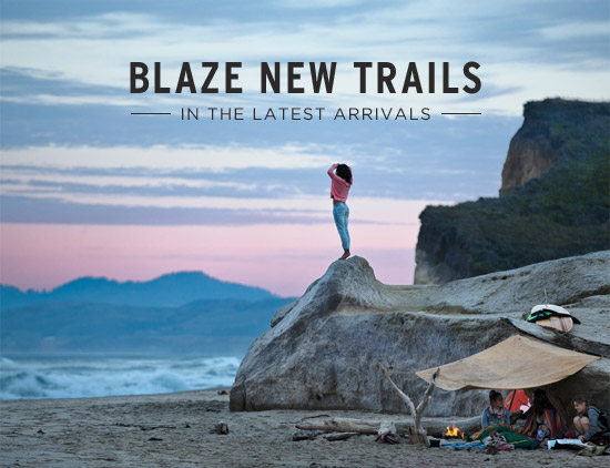 Blaze new trails in the latest arrivals