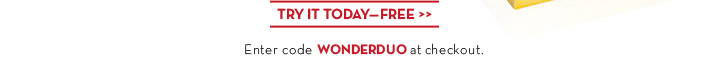 TRY IT TODAY—FREE. Enter code WONDERDUO at checkout.
