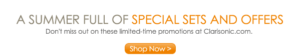A Summer Full of Special Sets and Offers Don't miss out on these limited time promotions at Clarisonic.com. Shop Now >