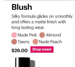 BLUSH, $26  Shades: Nude Pink, Nude Peach, Tawny, Almond  Shop Now »
