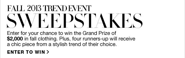 FALL 2013 TREND EVENT SWEEPSTAKES