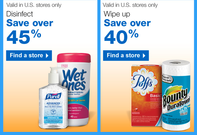 Valid  in U.S. stores only. Disinfect. Save over 45%. Find a store.  Valid in  U.S. stores only. Wipe up. Save over 40%. Find a store.