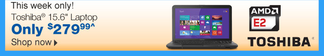 This  week only! Toshiba 15.6 inch laptop. Only $279.99^^ Shop now