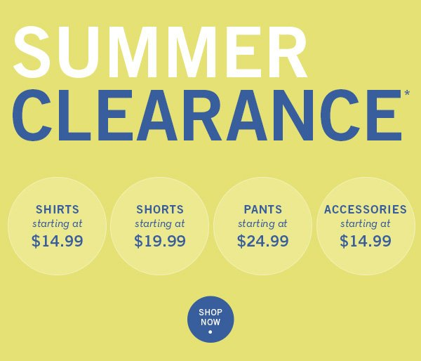 Summer Clearance!! Styles Starting at $14.99