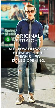 "Original Straight | Sits Low On Waist. Straight Thru Thigh & Leg. 17"" Leg Opening."