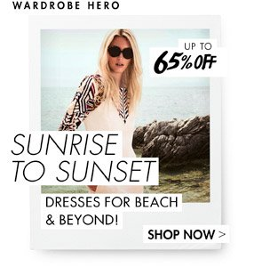 SUNRISE TO SUNSET - DRESSES FOR BEACH-TO-BAR