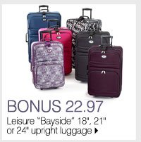 BONUS 22.97  Leisure Bayside 18 inch, 21 inch or 24 inch upright luggage