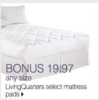 BONUS 19.97 any size LivingQuarters Select mattress pad