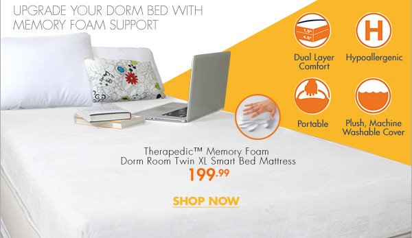 UPGRADE YOUR DORM BED WITH MEMORY FOAM SUPPORT - Dual Layer Comfort - Hypoallergenic - Portable - Plush, Machine Washable Cover - Therapedic™ Memory Foam Dorm Room Twin XL Smart Bed Mattress 199.99 - SHOP NOW