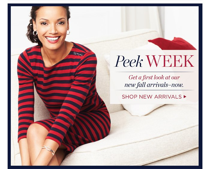 Peek Week. Get a first look at our new fall arrivals-now. Shop New Arrivals.