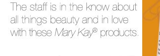 The staff is in the know about all things beauty and in love with these Mary Kay products.