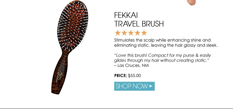 """5 Stars Fekkai Travel Brush Stimulates the scalp while enhancing shine and eliminating static, leaving the hair glossy and sleek. """"Love this brush! Compact for my purse & easily glides through my hair without creating static."""" Las Cruces, NM $55.00 Shop Now>>"""