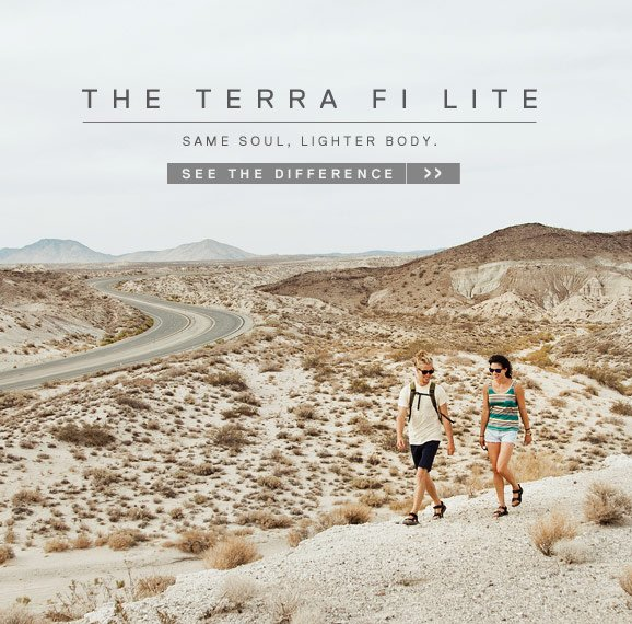 The Terra Fi Lite - SAME SOUL, LIGHTER BODY. SEE THE DIFFERENCE >>