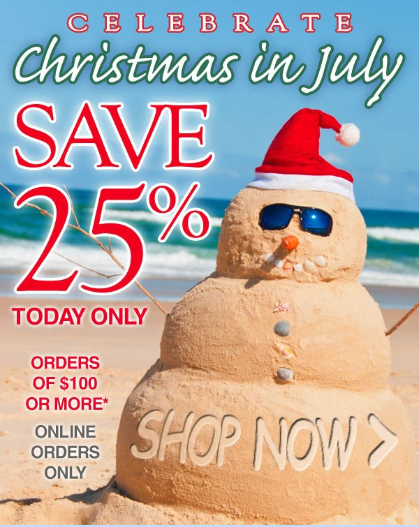 Exclusive Online Offer - Celebrate Christmas in July - 25% off orders of $100 or more* - Today only - online orders only - Offer ends tonight, July 25th - Shop Now >