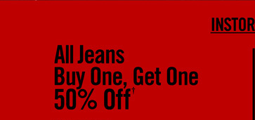 ALL JEANS BUY ONE, GET ONE 50% OFF†