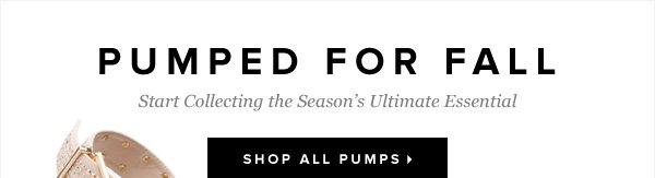 Pumped for Fall Start Collecting the Season's Ultimate Essential - - Shop All Pumps