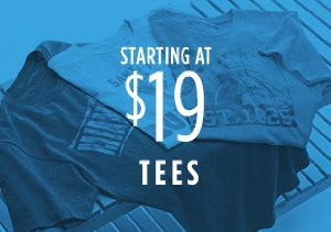 STARTING AT $19: TEES