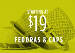 STARTING AT $19: FEDORAS & CAPS