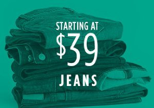 STARTING AT $39: JEANS