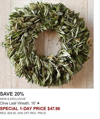 "SAVE 20% - NEW & EXCLUSIVE - Olive Leaf Wreath, 16"" - SPECIAL 1-DAY PRICE $47.96 - REG. $59.95, 20% OFF REG. PRICE"