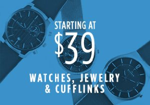 STARTING AT $39: WATCHES, JEWELRY & CUFFLINKS