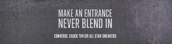 MAKE AN ENTRANCE NEVER BLEND IN | CONVERSE CHUCK TAYLOR ALL STAR SNEAKERS
