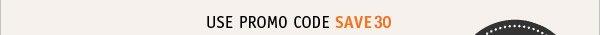 Use promo code SAVE30