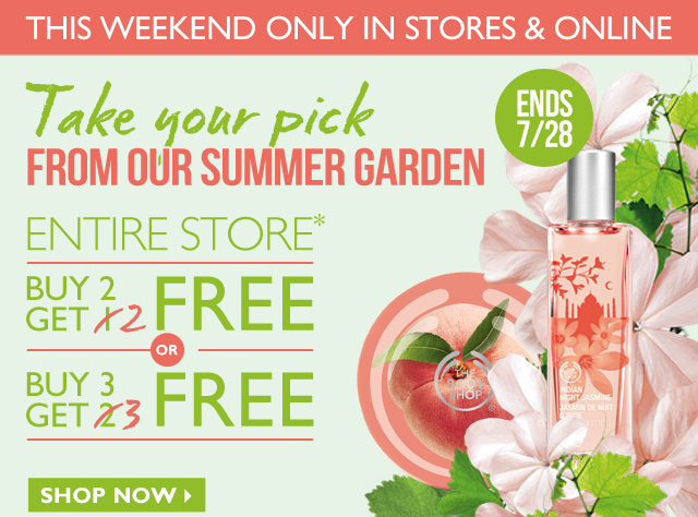 THIS WEEKEND ONLY IN STORES & ONLINE -- Take your pick FROM OUR SUMMER GARDEN -- ENTIRE STORE* BUY 2 GET 2 FREE or BUY 3 GET 3 FREE -- SHOP NOW