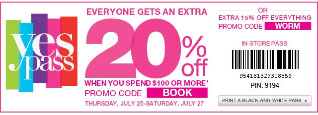 Everyone gets an extra 20% off when you spend $100 or more. Promo Code BOOK. Thursday, July 25-Saturday, July 27. Or, extra 15% off everything Promo Code WORM.