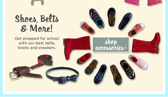 Shoes, Belts & More! Get prepped for school with our best belts, boots and sneakers. Shop Accessories.