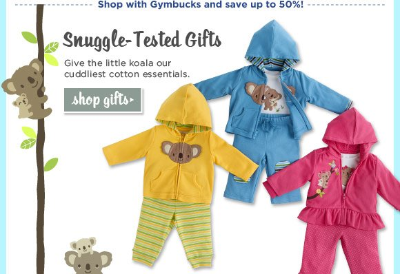 Shop with Gymbucks and save up to 50%! Snuggle-Tested Gifts. Give the little koala our cuddliest cotton essentials. Shop Gifts.