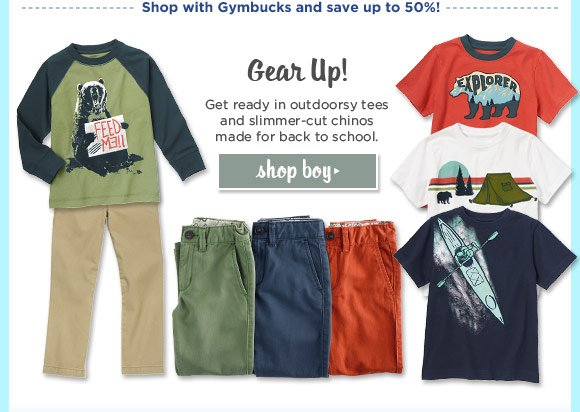 Shop with Gymbucks and save up to 50%! Gear Up! Get ready in outdoorsy tees and slimmer-cut chinos made for back to school. Shop Boy