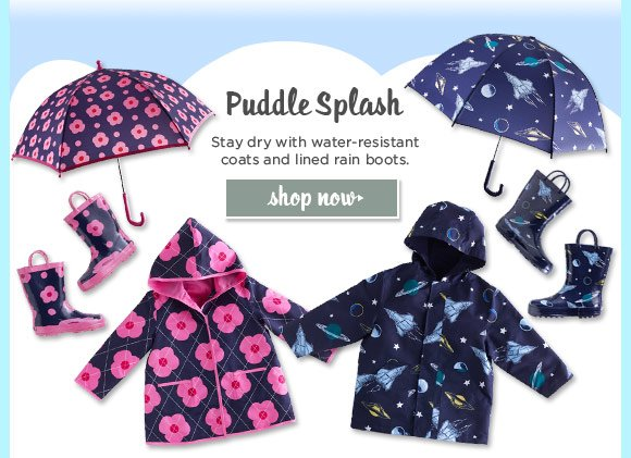 Puddle Splash. Stay dry with water-resistant coats and lined rain boots. Shop Now