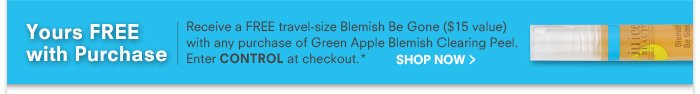 Receive a FREE travel-size Blemish Be Gone ($15 value) with any purchase of Green Apple Blemish Clearing Peel. Enter CONTROL at checkout.