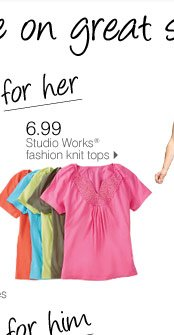 SAVE ON GREAT SUMMER STYLES! FOR HER 6.99 Studio Works® fashion knit tops