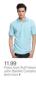 SAVE ON GREAT SUMMER STYLES! FOR HIM 11.99 Polos from Ruff Hewn, John Bartlett Consensus and more