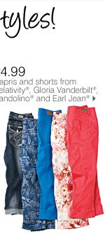 SAVE ON GREAT SUMMER STYLES! FOR HER 24.99 Capris and shorts from Relativity®, Gloria Vanderbilt®, Bandolino® and Earl Jean®