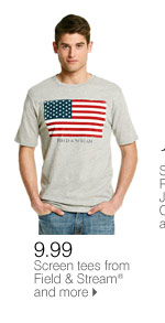 SAVE ON GREAT SUMMER STYLES! FOR HIM 9.99 Screen tees from Field & Stream® and more