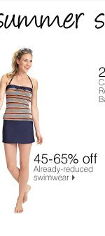 SAVE ON GREAT SUMMER STYLES! FOR HER 45-65% off Already-reduced swimwear