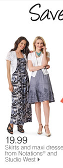 SAVE ON GREAT SUMMER STYLES! FOR HER 19.99 Skirts and maxi dresses from Notations® and Studio West