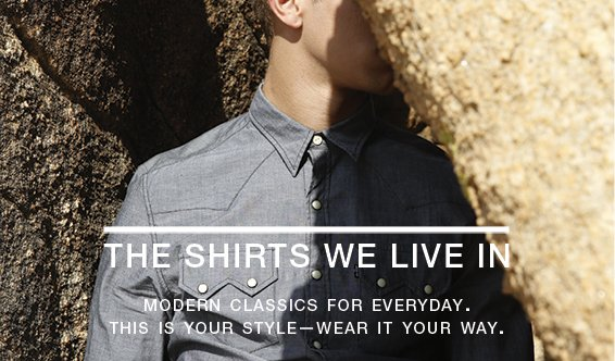 The shirts we live in - Modern classics for everyday. This is your style—wear it your way.