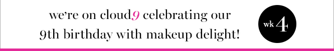 we're on cloud9 celebrating our 9th birthday with makeup delight!