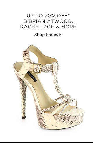 Up To 80% Off* B Brian Atwood, Rachel Zoe & More