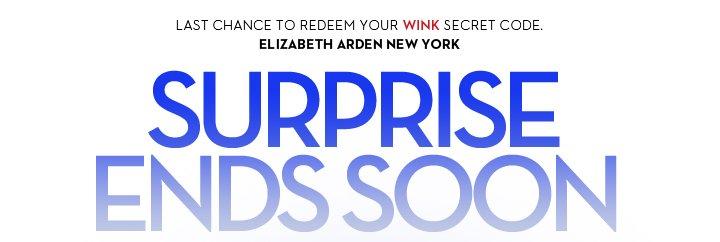 LAST CHANCE TO REDEEM YOUR WINK SECRET CODE. ELIZABETH ARDEN NEW YORK. SURPRISE ENDS SOON.