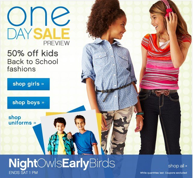 One Day Sale Preview. 50% off Kids Back to School Fashions.