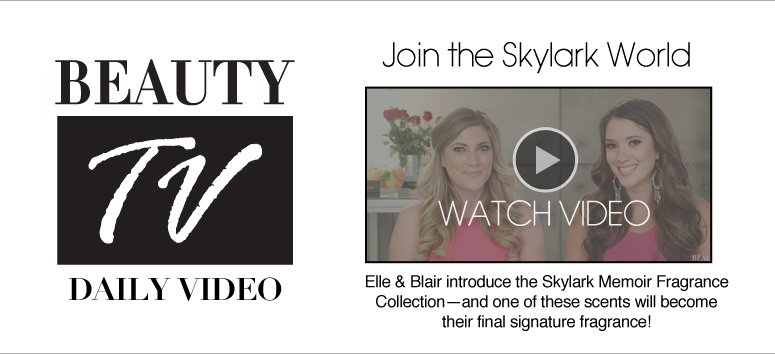 Join the Skylark World Elle & Blair introduce the Skylark Memoir Fragrance Collection—and one of these scents will become their final signature fragrance!  Watch Video>>