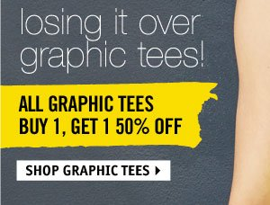 GRAPHIC TEES BUY 1, GET 1 50%  OFF